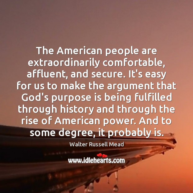 Image, The American people are extraordinarily comfortable, affluent, and secure. It's easy for
