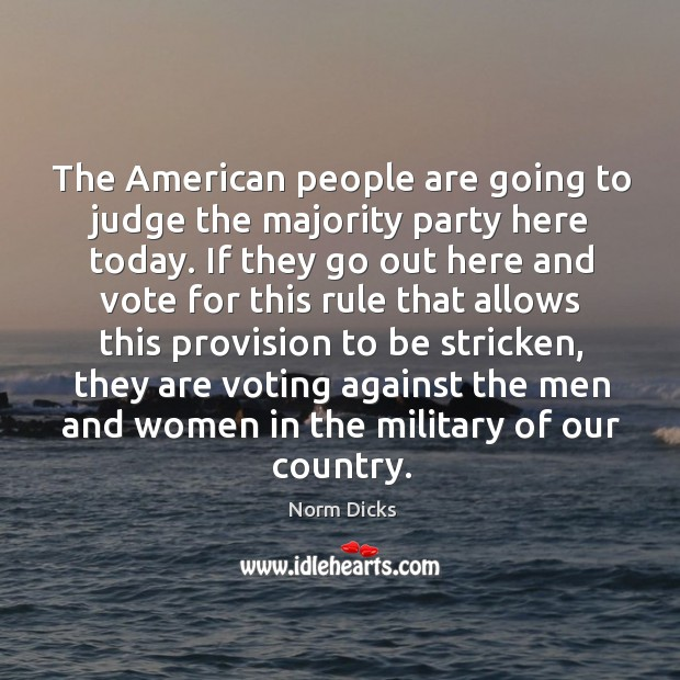 The american people are going to judge the majority party here today. Image