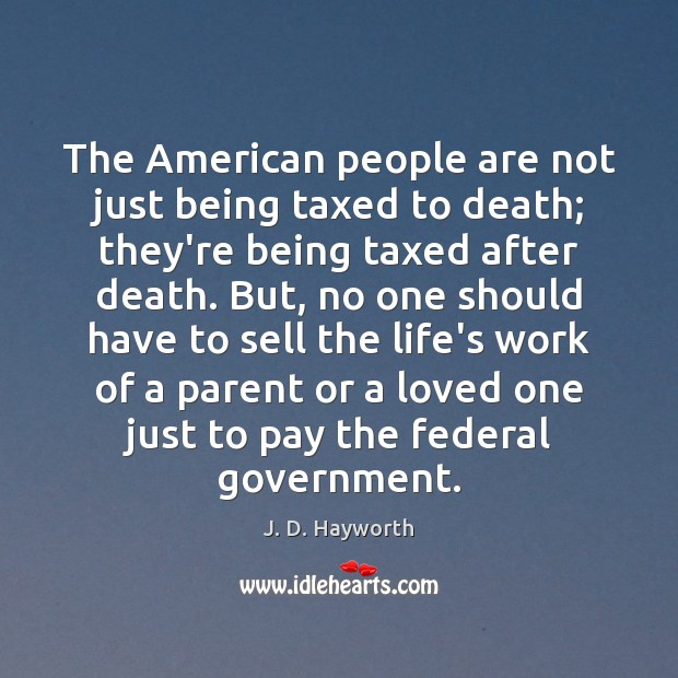 The American people are not just being taxed to death; they're being Image
