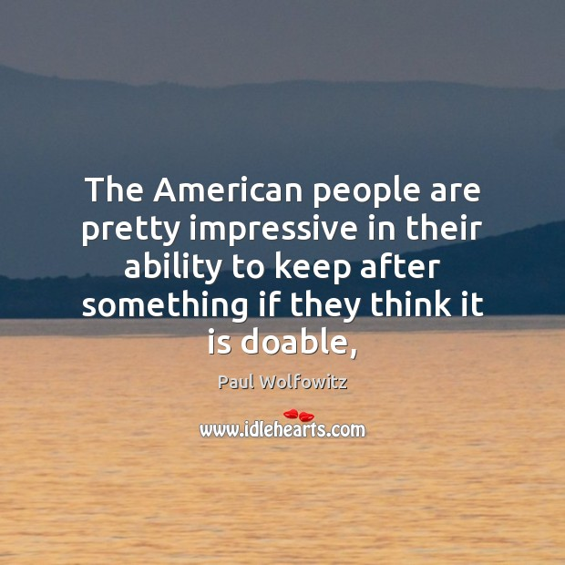 Paul Wolfowitz Picture Quote image saying: The American people are pretty impressive in their ability to keep after