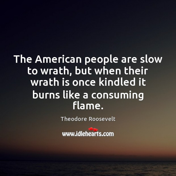 Image, The American people are slow to wrath, but when their wrath is