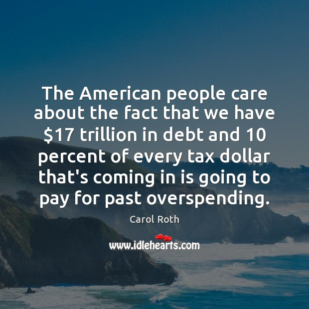 The American people care about the fact that we have $17 trillion in Image