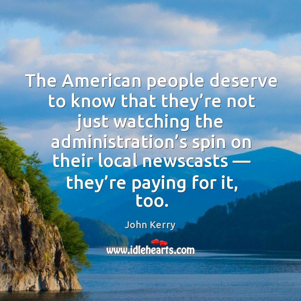 The american people deserve to know that they're not just watching the administration's Image