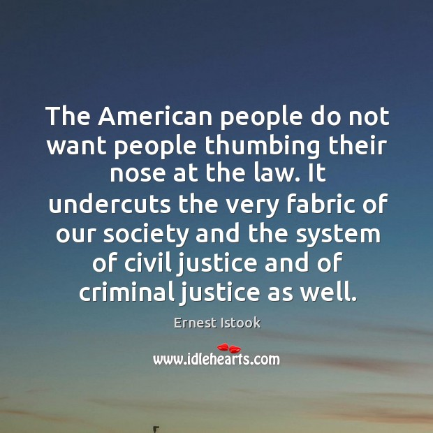 The american people do not want people thumbing their nose at the law. Image