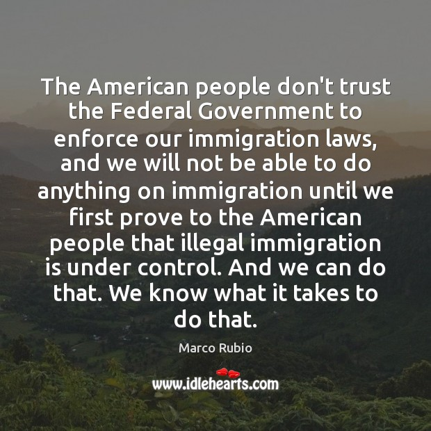 The American people don't trust the Federal Government to enforce our immigration Don't Trust Quotes Image
