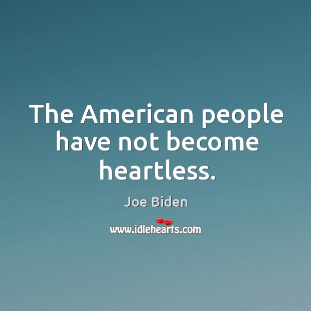 The american people have not become heartless. Image