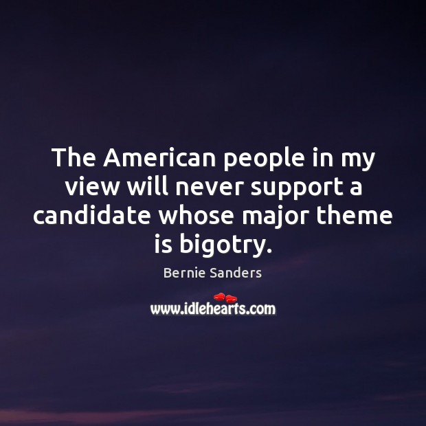 The American people in my view will never support a candidate whose Image