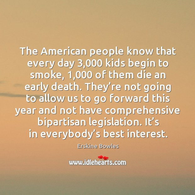 The american people know that every day 3,000 kids begin to smoke, 1,000 of them die an early death. Image