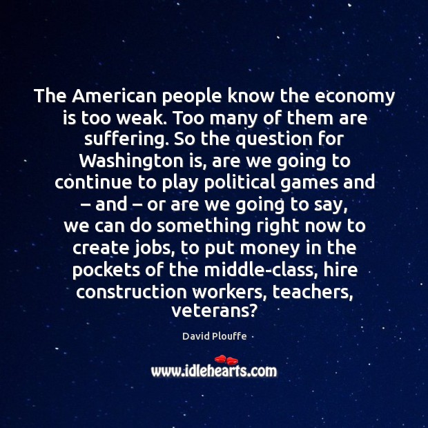 The american people know the economy is too weak. Too many of them are suffering. Image