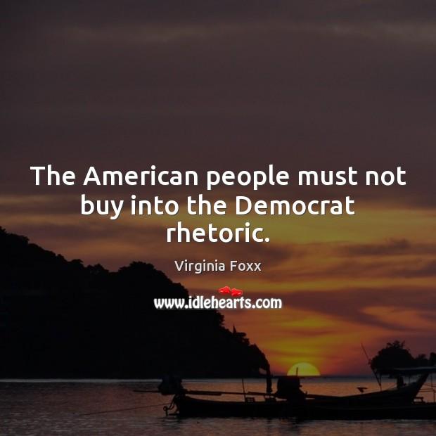 The American people must not buy into the Democrat rhetoric. Image