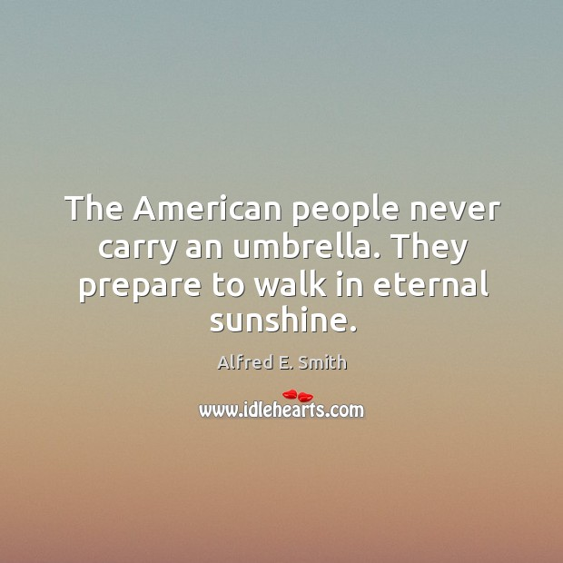 Image, The american people never carry an umbrella. They prepare to walk in eternal sunshine.