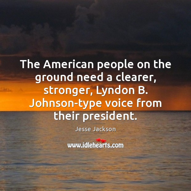The American people on the ground need a clearer, stronger, Lyndon B. Jesse Jackson Picture Quote