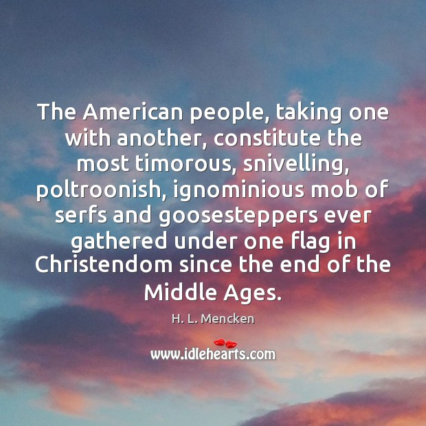 The American people, taking one with another, constitute the most timorous, snivelling, Image