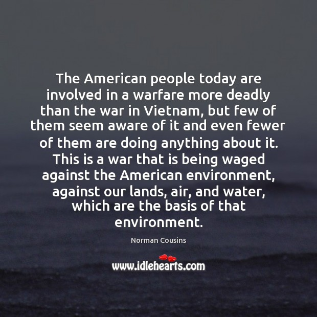 The American people today are involved in a warfare more deadly than Norman Cousins Picture Quote