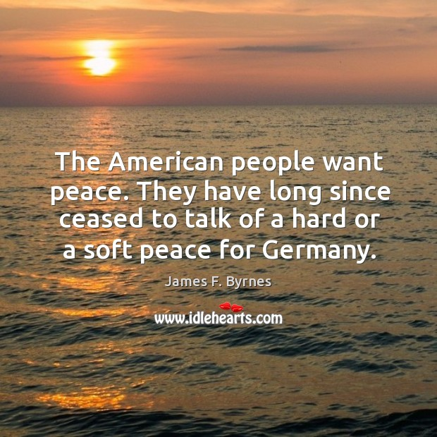 The american people want peace. They have long since ceased to talk of a hard or a soft peace for germany. Image