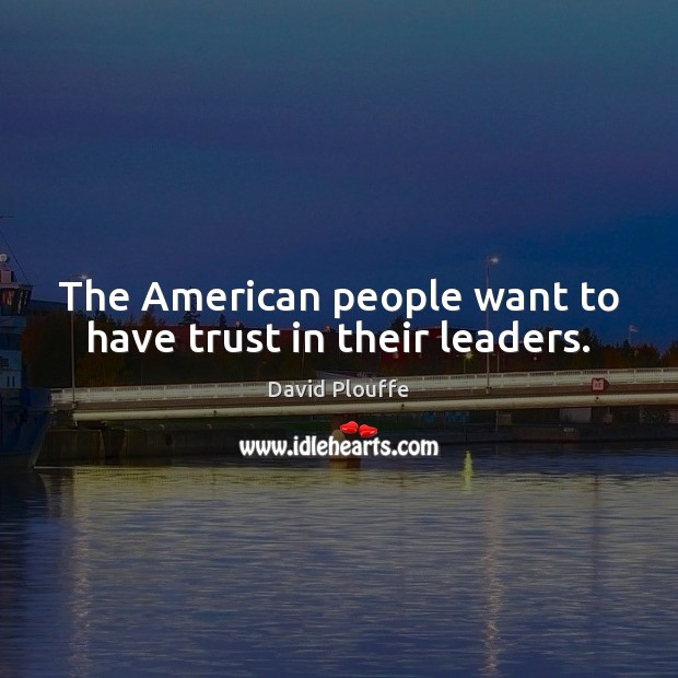 The American people want to have trust in their leaders. Image