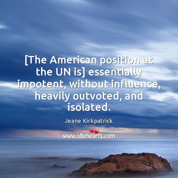 [The American position at the UN is] essentially impotent, without influence, heavily Image