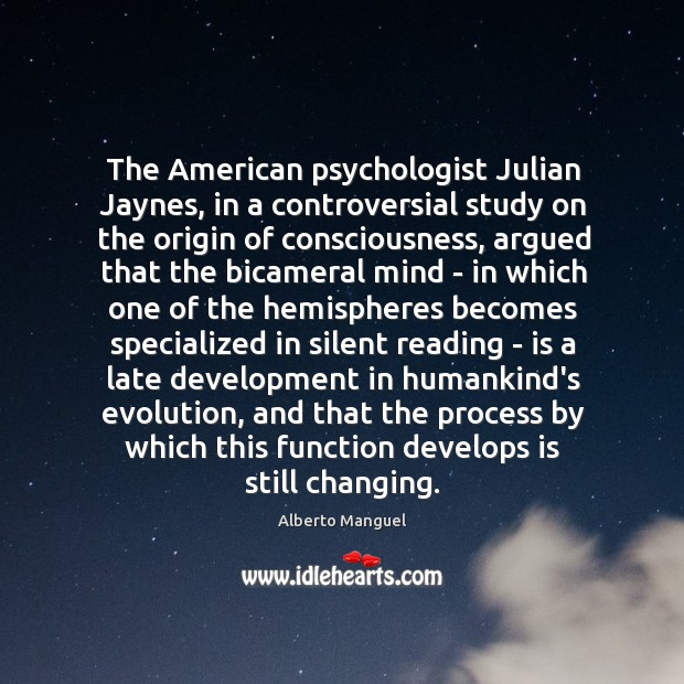 The American psychologist Julian Jaynes, in a controversial study on the origin Image