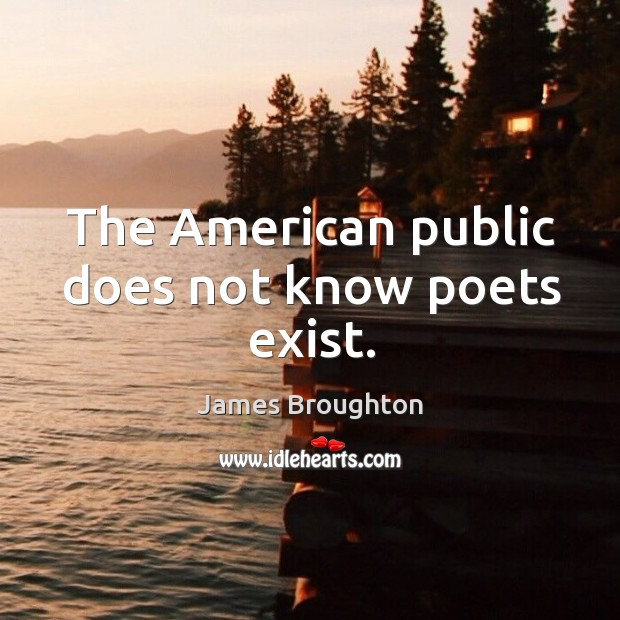 The american public does not know poets exist. Image