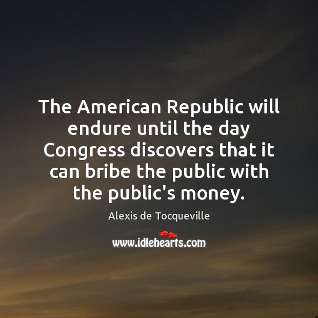 Image, The American Republic will endure until the day Congress discovers that it
