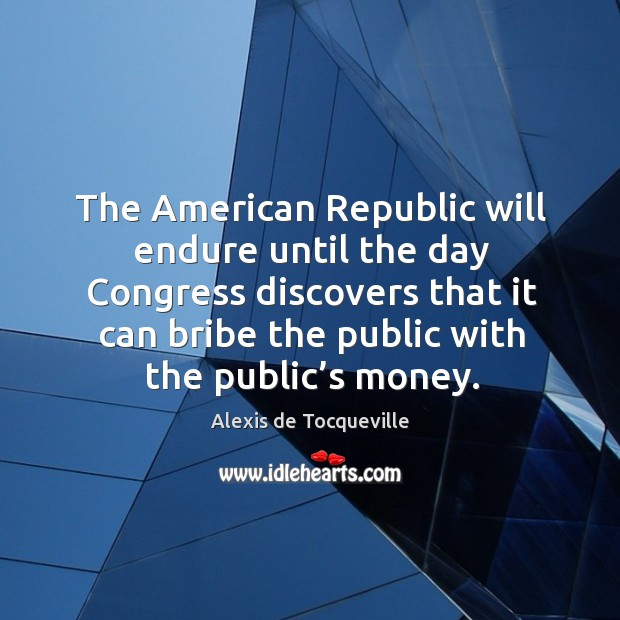Image, The american republic will endure until the day congress discovers that it can bribe