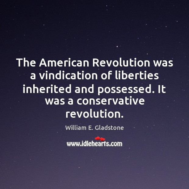 The American Revolution was a vindication of liberties inherited and possessed. It Image