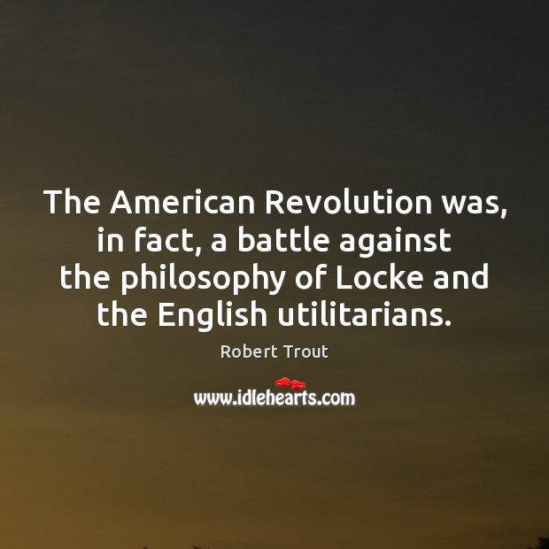 Image, The American Revolution was, in fact, a battle against the philosophy of