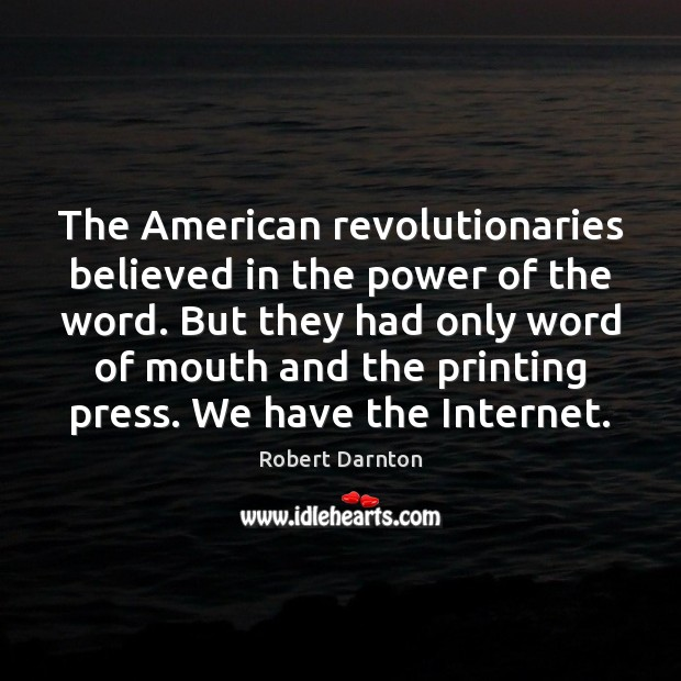 Image, The American revolutionaries believed in the power of the word. But they