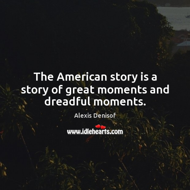 Image, The American story is a story of great moments and dreadful moments.