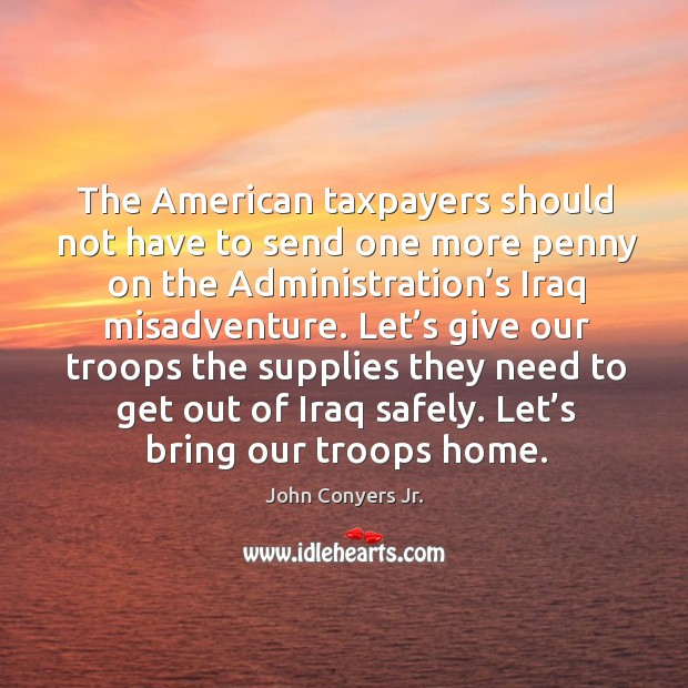 Image, The american taxpayers should not have to send one more penny on the administration's iraq misadventure.