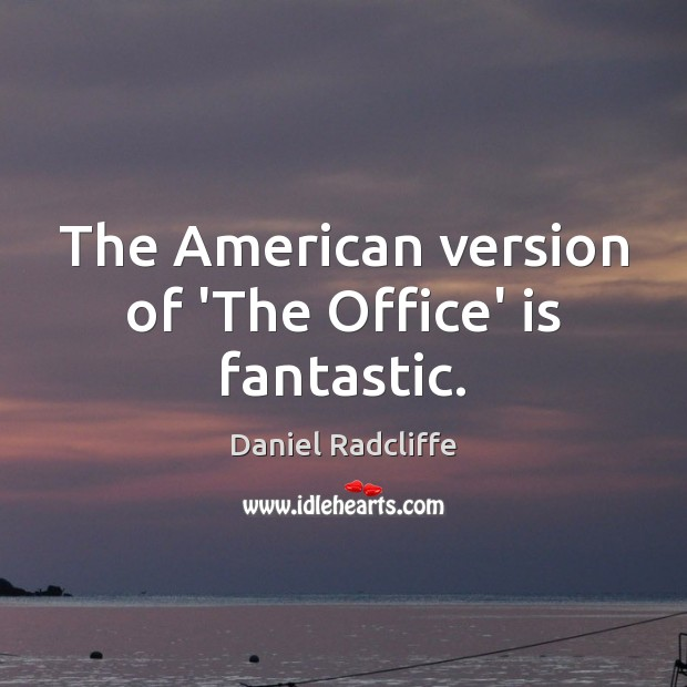 The American version of 'The Office' is fantastic. Image