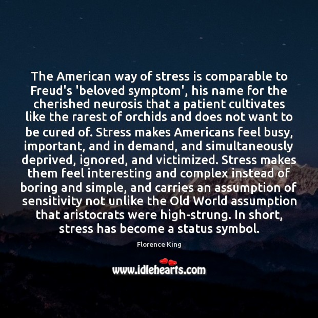 The American way of stress is comparable to Freud's 'beloved symptom', his Image