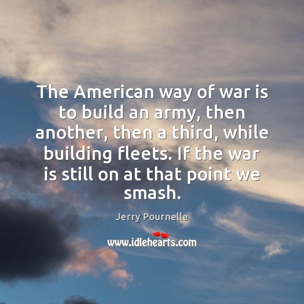 The American way of war is to build an army, then another, Jerry Pournelle Picture Quote