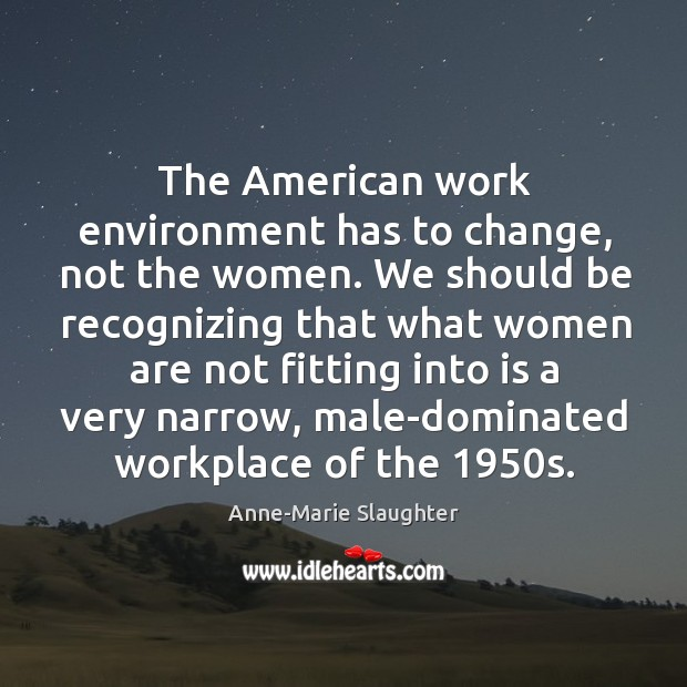 Image, The American work environment has to change, not the women. We should