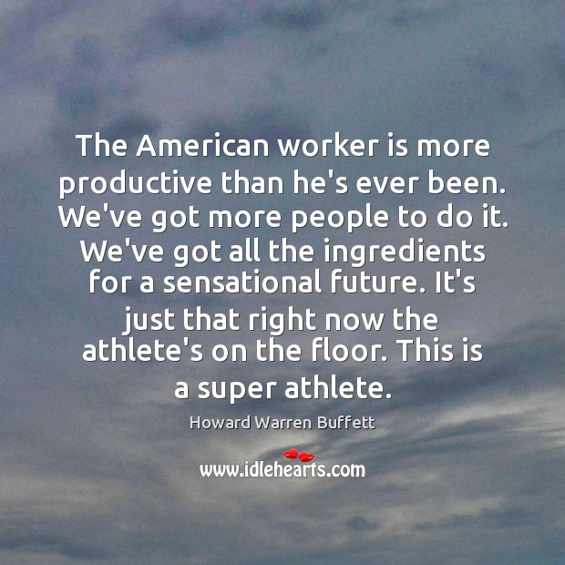 Image, The American worker is more productive than he's ever been. We've got