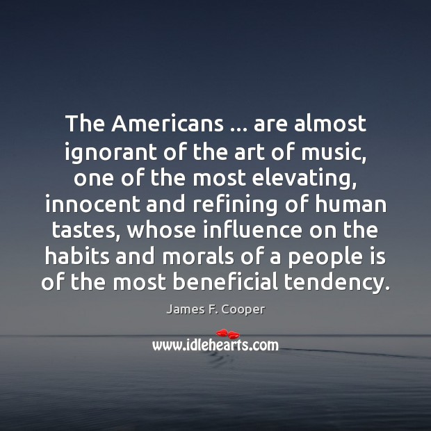Image, The Americans … are almost ignorant of the art of music, one of
