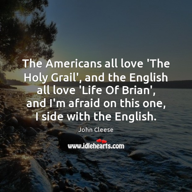 The Americans all love 'The Holy Grail', and the English all love John Cleese Picture Quote