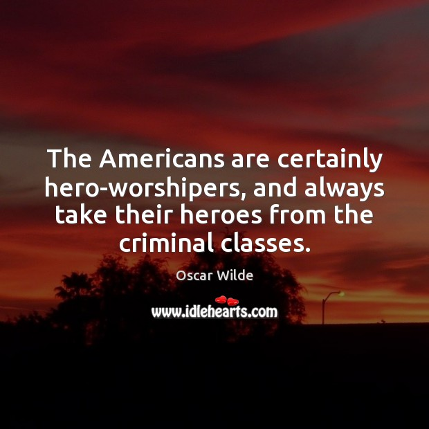 The Americans are certainly hero-worshipers, and always take their heroes from the Image