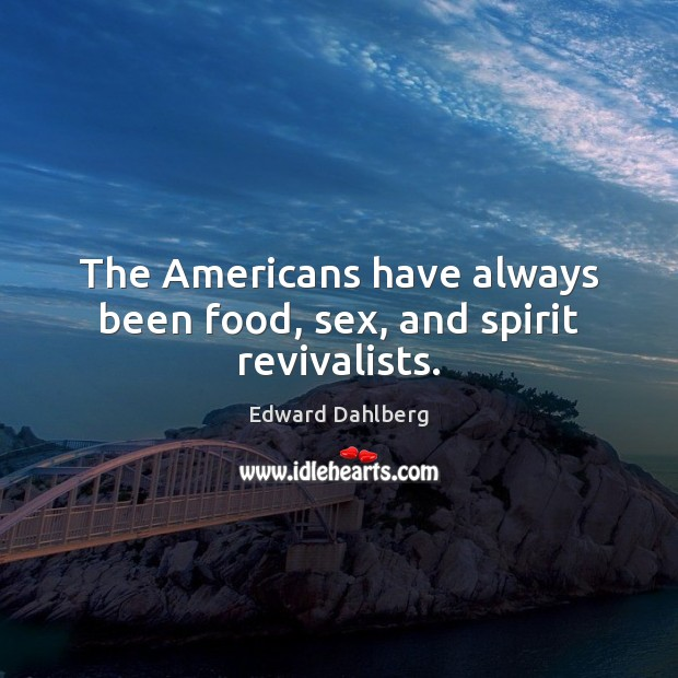 The Americans have always been food, sex, and spirit revivalists. Image