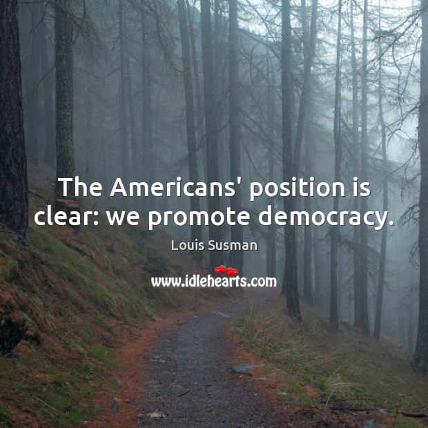 The Americans' position is clear: we promote democracy. Image