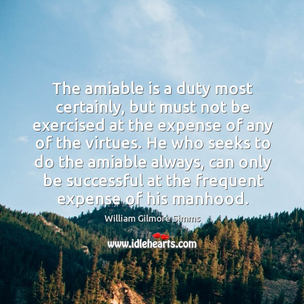 The amiable is a duty most certainly, but must not be exercised Image