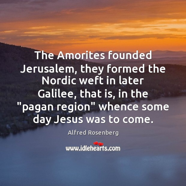 The Amorites founded Jerusalem, they formed the Nordic weft in later Galilee, Image