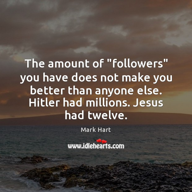 """Image, The amount of """"followers"""" you have does not make you better than"""