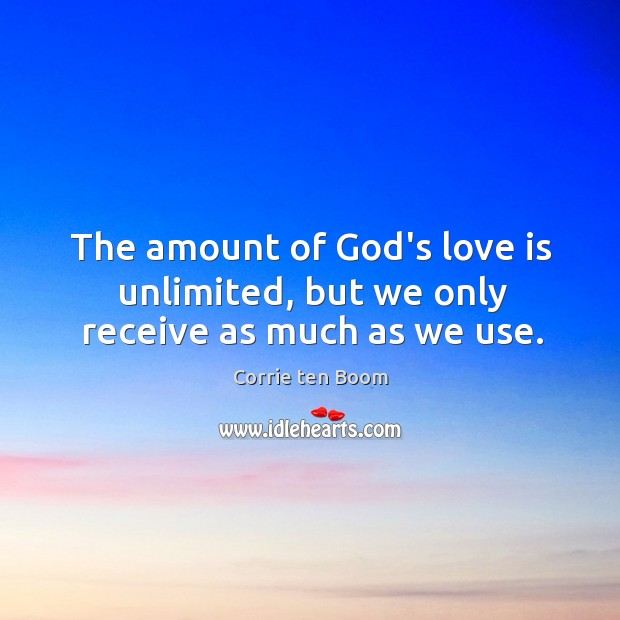 Image, The amount of God's love is unlimited, but we only receive as much as we use.