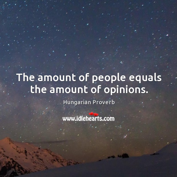 The amount of people equals the amount of opinions. Image