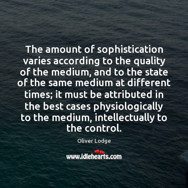 Image, The amount of sophistication varies according to the quality of the medium,