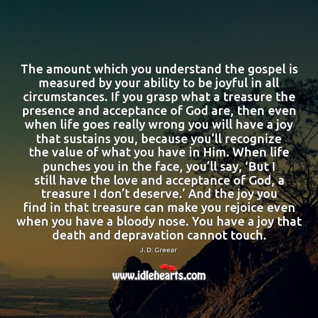 The amount which you understand the gospel is measured by your ability J. D. Greear Picture Quote