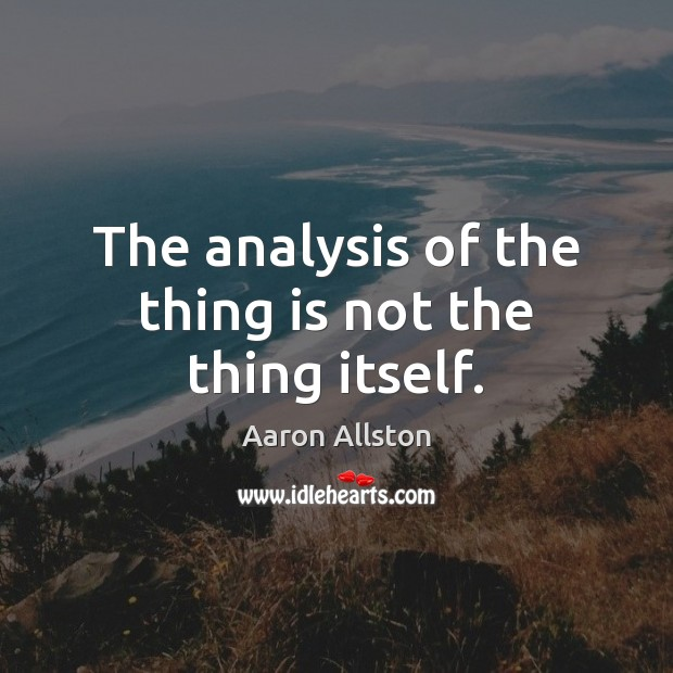 The analysis of the thing is not the thing itself. Image