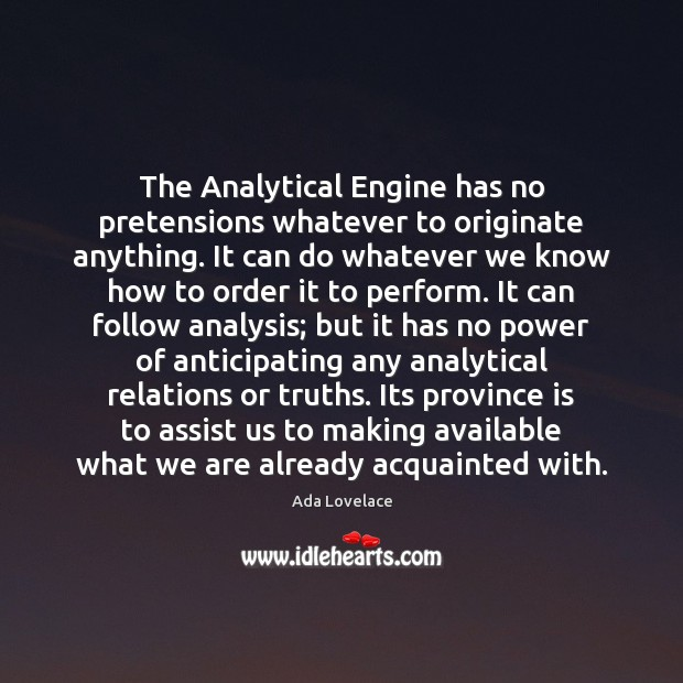 Image, The Analytical Engine has no pretensions whatever to originate anything. It can