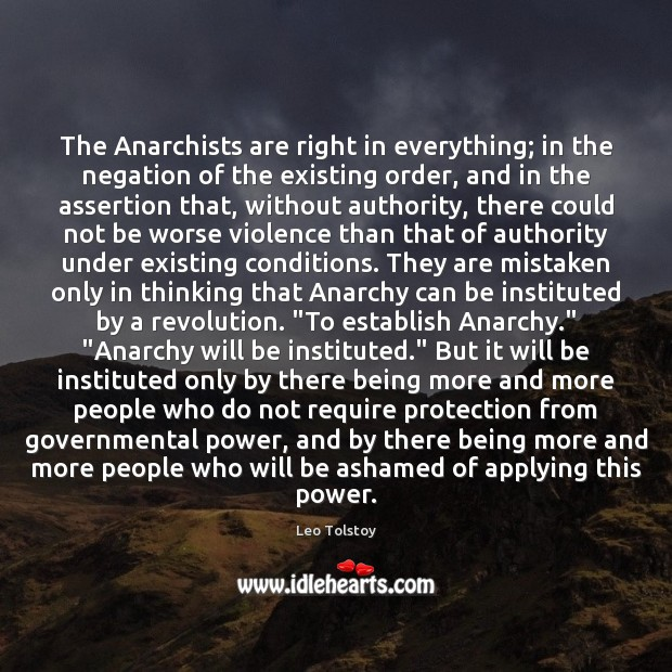 The Anarchists are right in everything; in the negation of the existing Image